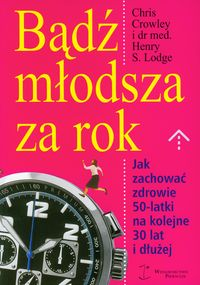 BĄDŹ MŁODSZA ZA ROK Chris Crowley, Henry S. Lodge