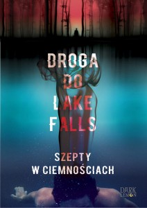 DROGA DO LAKE FALLS SZEPTY W CIEMNOŚCIACH Artur K. Dormann