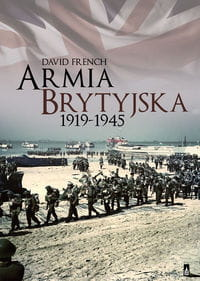 ARMIA BRYTYJSKA 1919-1945 David French